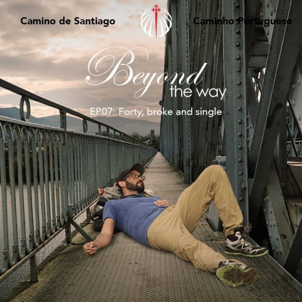 Camino de Santiago - Beyond the Way 'Forty, broke and single.'